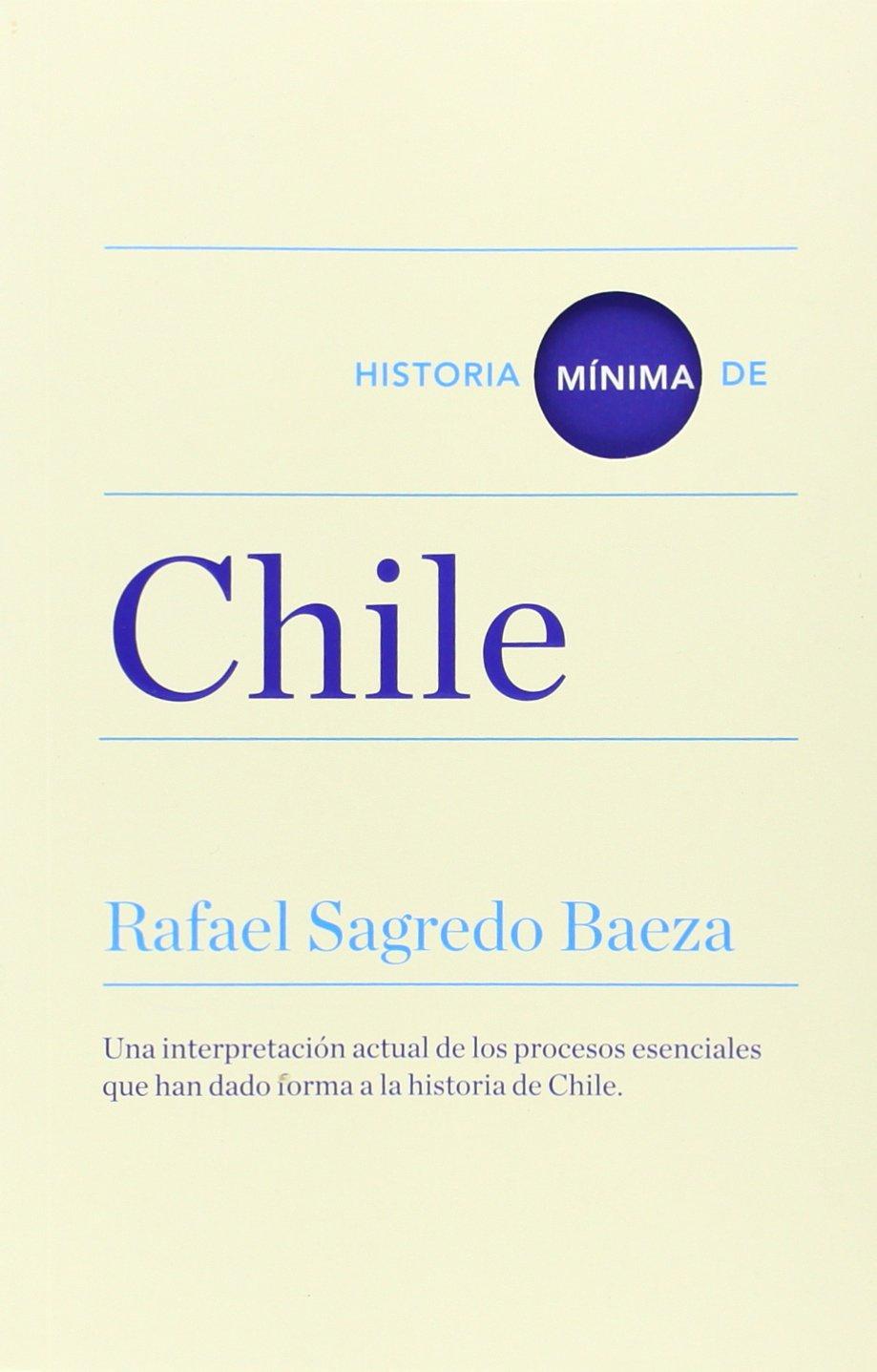 Historia mínima de Chile (Historias mínimas): Amazon.es: Sagredo ...