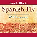 Spanish Fly Audiobook by Will Ferguson Narrated by David Aaron Baker