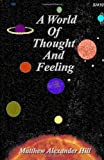 A World of Thought and Feeling, Matthew Hill, 1411678354