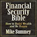 The Financial Security Bible: How to Build Wealth & Be Happy Speech by Mike Summey Narrated by Mike Summey