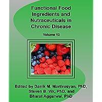 Functional Food Ingredients and Nutraceuticals in Chronic Disease (volume 12) (Functional Foods in Health and Disease)