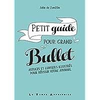 Petit guide pour grand bullet - Astuces et conseils illustrés pour réussir votre journal