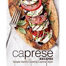 Caprese Recipes: Simple Italian Cooking Caprese Style