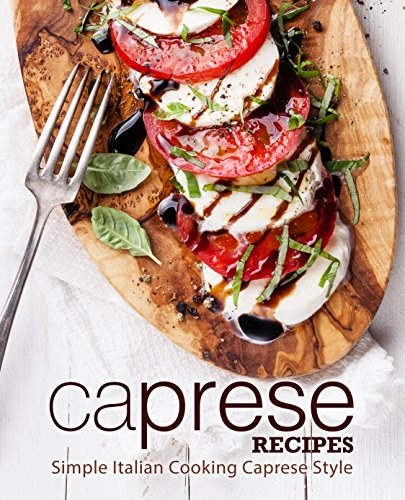 Caprese Recipes: Simple Italian Cooking Caprese Style by BookSumo Press