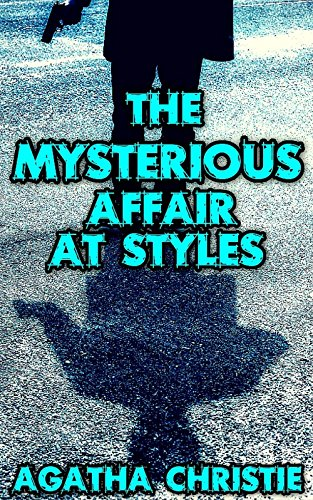 The Mysterious Affair At Styles: By Agatha Christie (Illustrated And Unabridged)