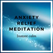 Anxiety Relief Meditation: Instant Calm
