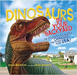 Dinosaurs In Your Backyard The Coolest Scariest Creatures Ever