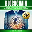 Blockchain: Blueprint to Dissecting the Hidden Economy! Smart Contracts, Bitcoin and Financial Technology Hörbuch von Tony Scott Gesprochen von: Martin James