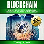 Blockchain: Blueprint to Dissecting the Hidden Economy! Smart Contracts, Bitcoin and Financial Technology | Tony Scott