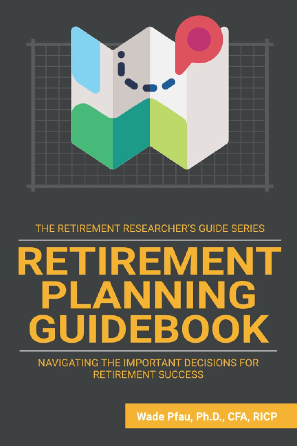 Retirement Planning Guidebook: Navigating the Important Decisions for Retirement Success