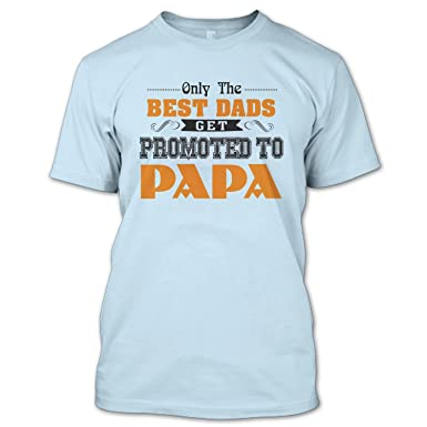 7e8418a3 Funny Only The Best Dad Get Promoted To Papa T Shirt, Best Dad Shirt,