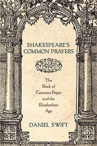 (Shakespeare's Common Prayers: The Book of Common Prayer and the Elizabethan Age )