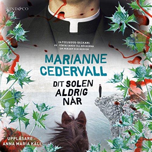 """""""Dit solen aldrig når"""" av Marianne Cedervall"""