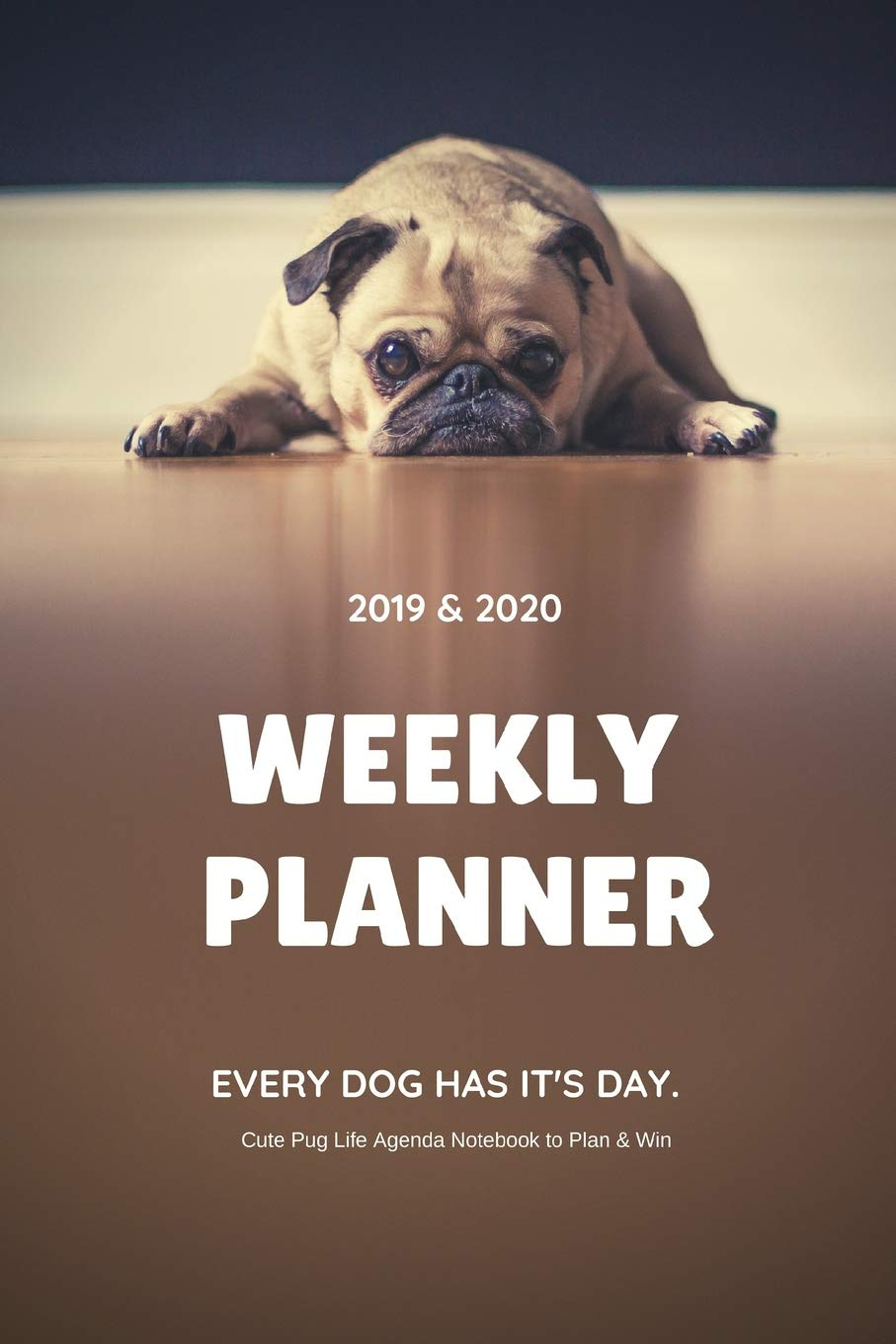 2019 & 2020 WEEKLY PLANNER EVERY DOG HAS ITS DAY. Cute Pug ...