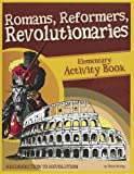 Romans, Reformers, Revolutionaries: Resurrection to Revolution: Elementary Activity Book (History Revealed)