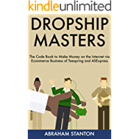 DROPSHIP MASTERS: The Code Book to Make Money on the Internet via Ecommerce Business of Teespring and AliExpress