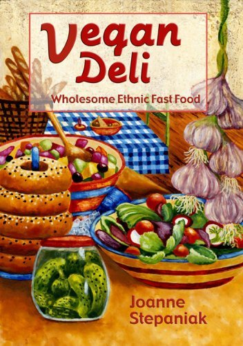 Vegan Deli: Wholesome Ethnic Fast Food: Wholesome, Ethnic Fast Food