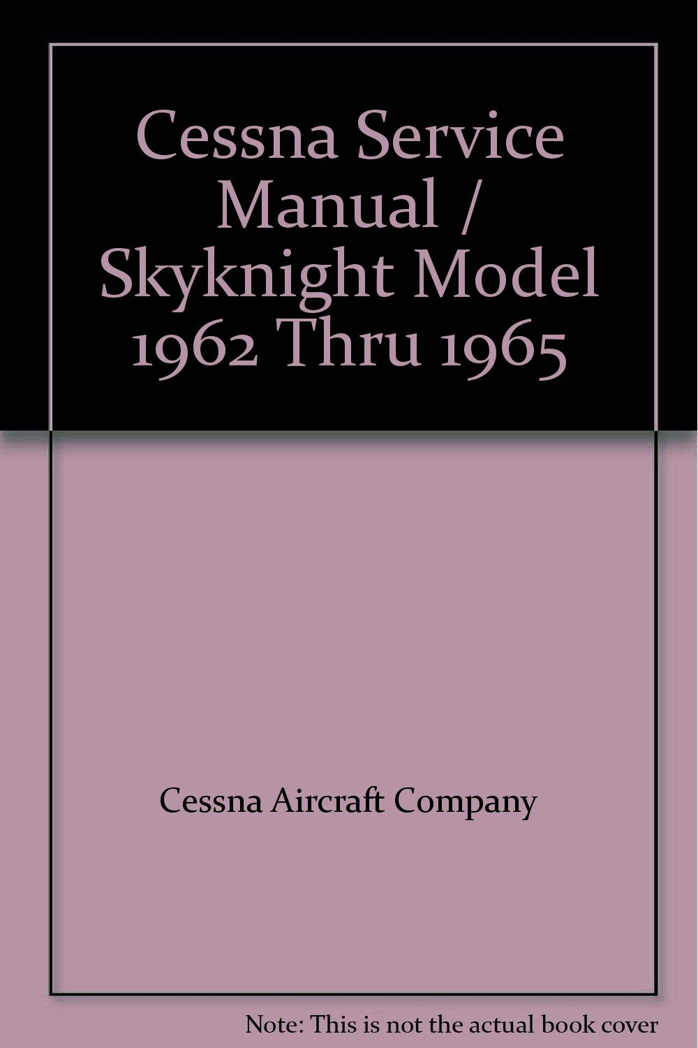 Cessna Service Manual/Skyknight Model 1962 Thru 1965: Cessna