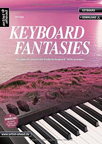 Keyboard Fantasies: Bezaubernd-romantische Stücke für Keyboard - leicht arrangiert (inkl. Download). Gefühlvolle Spielstücke. Liederbuch. Songbook. Musiknoten.