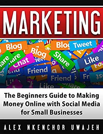 Marketing: The Beginners Guide to Making Money Online with Social ...