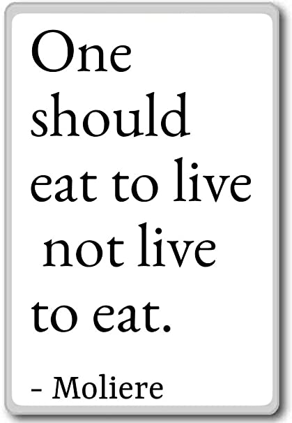 Amazoncom One Should Eat To Live Not Live To Eat Moliere