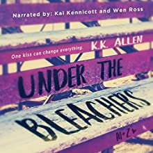 Under the Bleachers: A Novel Audiobook by K.K. Allen Narrated by Wen Ross, Kai Kennicott