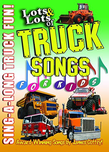 Lots & Lots of Truck Songs for Kids -  Sing-A-Long Truck Fun! Award Winning Songs by James Coffey!