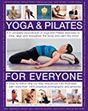 img - for Yoga & Pilates for Everyone: A Complete Sourcebook Of Yoga And Pilates Exercises To Tone And Strengthen The Body And Calm The Mind, With 1800 Practical Photographs And Artworks book / textbook / text book