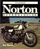 Illustrated Norton Buyer's Guide: Model-By-Model Analysis of Post War Singles, Twins, Rotaries and Specials (Illustrated Buyer's Guide)
