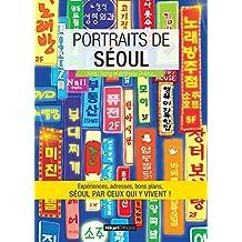 Portraits de Séoul: Séoul par ceux qui y vivent ! (Vivre ma ville) (French Edition)