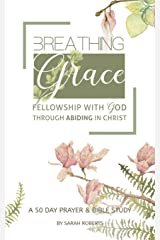 Breathing Grace: 50 Days of Praying God's Truth through Abiding in Christ Paperback