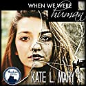 When We Were Human Audiobook by Kate L. Mary Narrated by  BettySoo