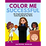 Color Me Successful: An Inspirational Career Coloring Book for Girls