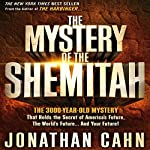 The Mystery of Shemitah: The 3,000-Year-Old Mystery That Holds the Secret of America's Future, the World's Future, and Your Future | Jonathan Cahn