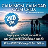 The Calming Collection - Calm Mom, Calm Dad, Calm Child: Keeping Your Cool With Your Children, Your Family, and Everyone Else in Your Life by Roberta Shapiro