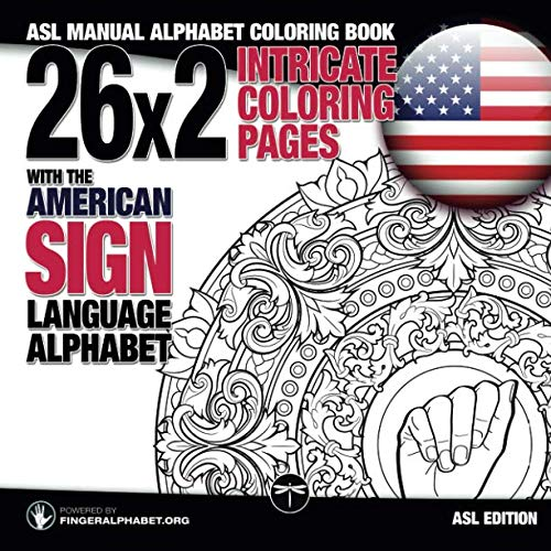 26x2 Intricate Coloring Pages with the American Sign Language Alphabet: ASL Manual Alphabet Coloring Book (Sign Language Alphabet Coloring Books) (Volume 1) American Manual Alphabet Sign
