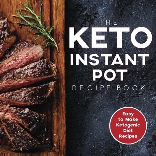 The Keto Instant Pot Recipe Book: Easy to Make Ketogenic Diet Recipes: A Keto Diet Cookbook for Beginners by Aaron F., H&L Group, James S. Austin RDN