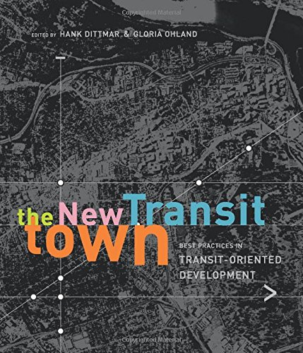 The New Transit Town: Best Practices In Transit-Oriented Development (Transit Oriented Development compare prices)