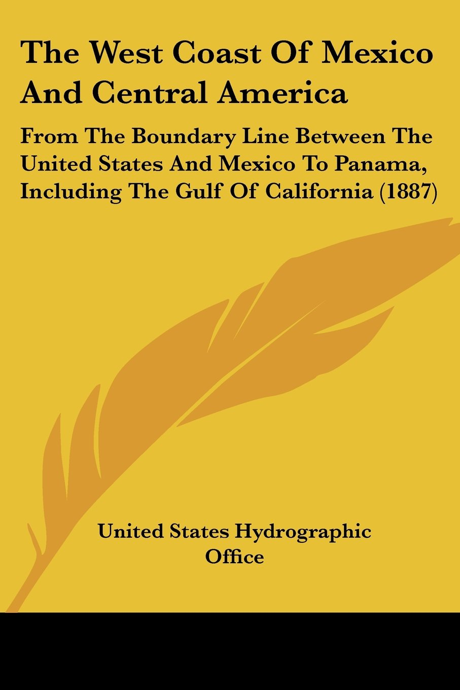 Download The West Coast Of Mexico And Central America: From The Boundary Line Between The United States And Mexico To Panama, Including The Gulf Of California (1887) PDF