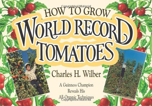 - How to Grow World Record Tomatoes: A Guinness Champion Reveals His All-Organic Secrets