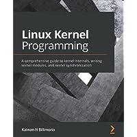 Linux Kernel Programming: A comprehensive guide to kernel internals, writing kernel modules, and kernel synchronization