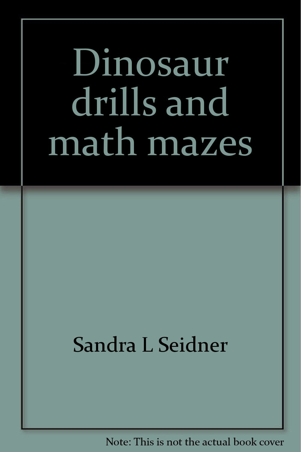 Dinosaur drills and math mazes: Book one, addition facts 1-10 and 10 ...