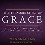 The Treasure Chest of Grace: Following God's Map to Untold Riches in Christ Jesus | Wes McAdams