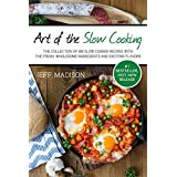 Art of the Slow Cooking: The Collection Of 100 Slow Cooker Recipes With The Fresh, Wholesome Ingredients And Exciting Flavors (Good Food Series)