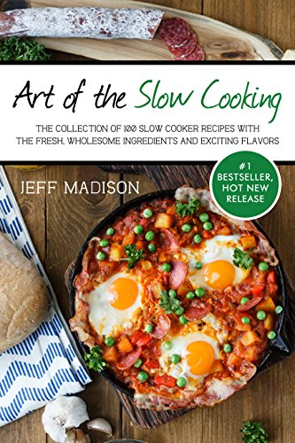 Art of the Slow Cooking: The Collection Of 100 Slow Cooker Recipes With The Fresh, Wholesome Ingredients And Exciting Flavors (Good Food Series) by [Madison, Jeff]