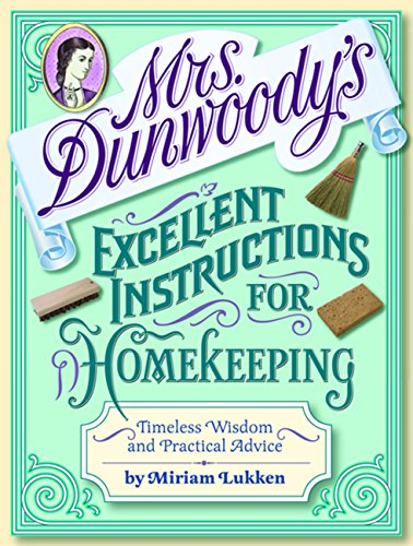 Mrs. Dunwoody's Excellent Instructions for Homekeeping: Timeless Wisdom and Practical Advice by [Lukken, Miriam]