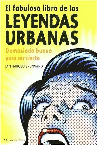 El fabuloso libro de las leyendas urbanas: Demasiado bueno para ser cierto Minus: Amazon.es: Brunvand, Jan Harold, Berástegui, Manu: Libros