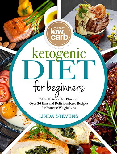 Ketogenic Diet For Beginners 7 Day Ketosis Diet Plan With Over 30 Easy And Delicious Keto Recipes For Extreme Weight Loss