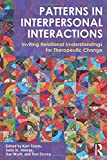 Patterns in Interpersonal Interactions: Inviting Relational Understandings for Therapeutic Change (Family Therapy and Counseling)