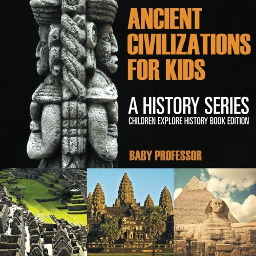 ancient-civilizations-for-kids-a-history-series-children-explore-history-book-edition
